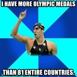 the typical swimmer - I have more olympic medals than 81 entire countries.