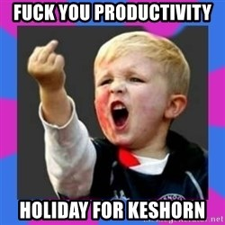 Kid middle finger - FUck you PRODUCTIVITY holiday for keshorn