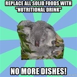 "Clinically Depressed Koala - replace all solid foods with ""nutritional drink"" no more dishes!"