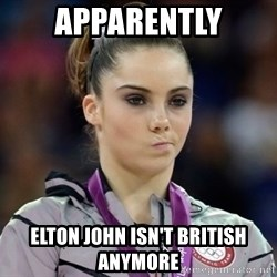 mckayla meme - apparently elton john isn't british anymore