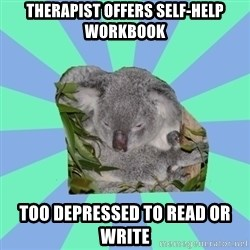 Clinically Depressed Koala - therapist offers self-help workbook too depressed to read or write