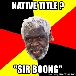 "Abo - native title ? ""sir boong"""