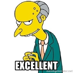 Mr Burns meme - EXCELLENT