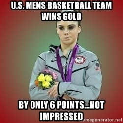 Makayla - U.S. mens Basketball Team wins Gold by only 6 points...not impressed