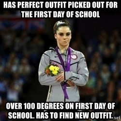 Unimpressed McKayla Maroney - has perfect outfit picked out for the first day of school over 100 degrees on first day of school. has to find new outfit.