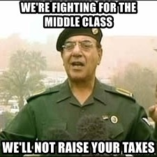 Baghdad Bob - We're fighting for the middle Class We'll not raise your taxes