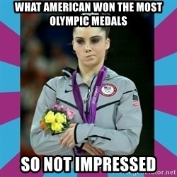 Makayla Maroney  - what american won the most olympic medals so not impressed