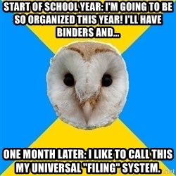 "Bipolar Owl - Start of school year: I'm going to be so organized this year! I'll have binders and... One month later: I like to call this my universal ""filing"" system."
