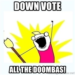All the things - Down vote  all the doombas!