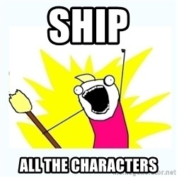 All the things - SHIP ALL THE CHARACTERS