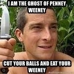 Bear Grylls Knife - I am the ghost of penney weeney cut your balls and eat your weeney
