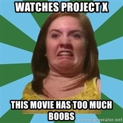 Disgusted Ginger - watches project x this movie has too much boobs