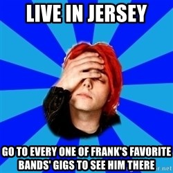 imforig - live in jersey go to every one of Frank's favorite bands' gigs to see him there