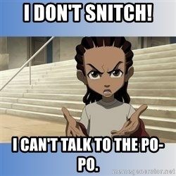 RILEY FREEMAN - I don't snitch! I can't talk to the Po-po.