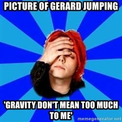 imforig - picture of gerard jumping 'Gravity don't mean too much to me'