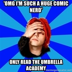 imforig - 'OMG I'M SUCH A HUGE COMIC NERD' only read The Umbrella Academy