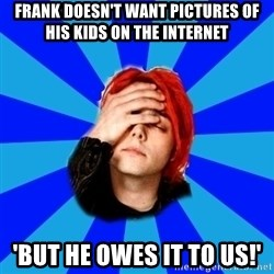 imforig - Frank doesn't want pictures of his kids on the internet 'But he owes it to us!'