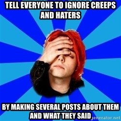 imforig - tell everyone to ignore creeps and haters by making several posts about them and what they said