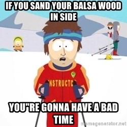 """South Park Ski Teacher - IF YOu SAND YOUR BALSA WOOD IN SIDE YOU""""RE GONNA HAVE A BAD TIME"""