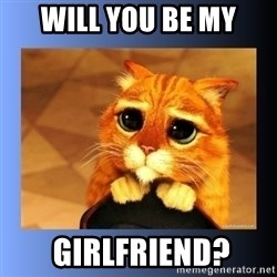 puss in boots eyes 2 - will you be my  girlfriend?