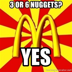 McDonalds Peeves - 3 or 6 nuggets? yes
