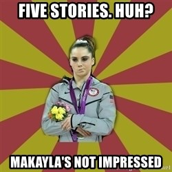 Not Impressed Makayla - Five stories. huh? makayla's not impressed