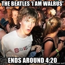 Sudden Realization Ralph - The beatles 'I am Walrus' ends around 4:20