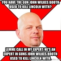 Pawn Stars - you have the gun john wilkes booth used to kill lincoln with? Lemme call in my expert. He's an expert in guns john wilkes booth used to kill lincoln with.