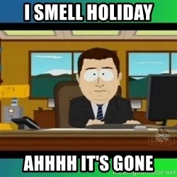 AH ITS GONE - I smell holiday ahhhh it's gone