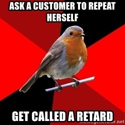 Retail Robin - Ask a customer to repeat herself get called a retard
