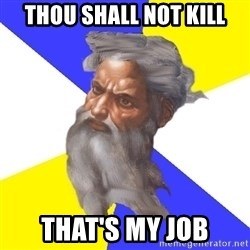 God - Thou shall not kill that's my job