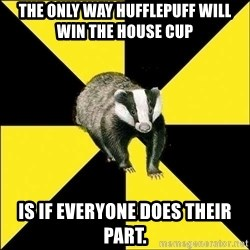 PuffBadger - The only way Hufflepuff will win the house cup is if everyone does their part.
