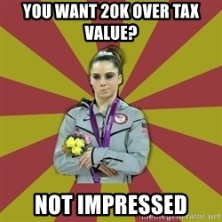Not Impressed Makayla - You want 20K over tax value?  Not impressed