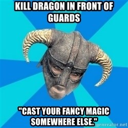 """skyrim stan - kill dragon in front of guards """"cast your fancy magic somewhere else."""""""