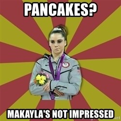 Not Impressed Makayla - Pancakes?  makayla's not impressed