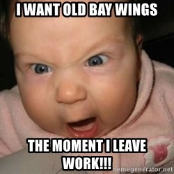Crazy Mean Baby  - I want old bay wings the moment i leave work!!!