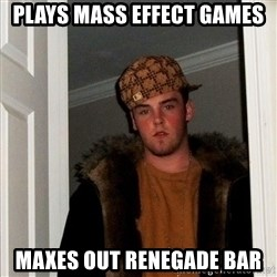 Scumbag Steve - plays mass effect games maxes out renegade bar