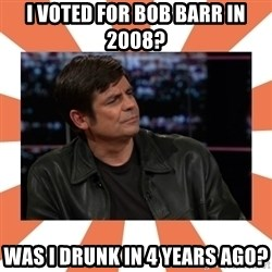 Gillespie Says No - I voted for Bob Barr in 2008? Was I Drunk in 4 years ago?