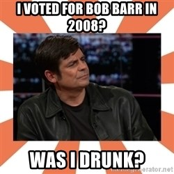 Gillespie Says No - I voted for Bob BARR in 2008? Was I drunk?