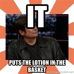 Gillespie Says No - IT puts the lotion in the basket