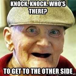 Alzheimers Alan - Knock, Knock. who's there? to get to the other side