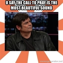 Gillespie Says No - u say the call to pray is the most beautiful sound
