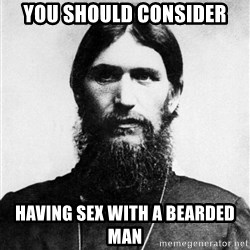 Rasputin is a Badass - You should consider having sex with a bearded man