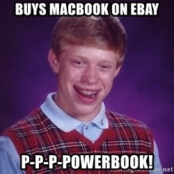 Bad Luck Brian - buys macbook on ebay p-p-p-powerbook!