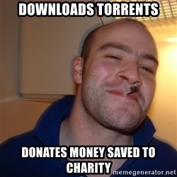 Good Guy Greg - downloads torrents DONATES MONEY SAVED TO CHARITY