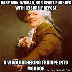 Joseph Ducreux - nary man, woman, nor beast pursues with leisurely repose a woolgathering traispe into mordor