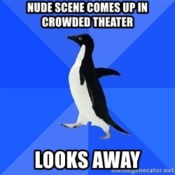 Socially Awkward Penguin - NUDE SCENE COMES UP IN CROWDED THEATER looks away