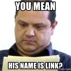 dubious history teacher - you mean his name is link?