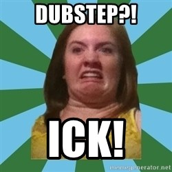 Disgusted Ginger - dubstep?! ick!