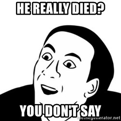 You_Don't_Say (Nicholas Cage Face) - He really died? You don't say
